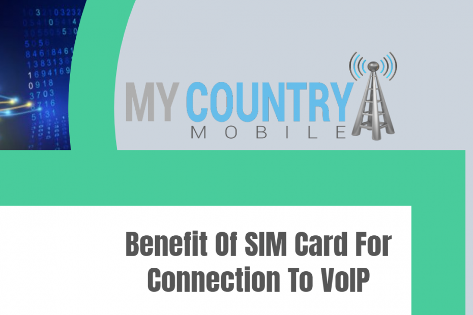 Benefit Of SIM Card For Connection To VoIP - My Country Mobile