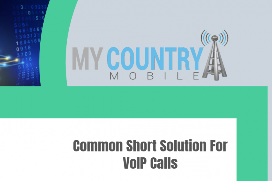 Common Short Solution For VoIP Calls - My Country Mobile