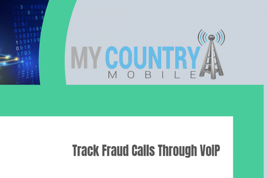 Track Fraud Calls Through VoIP - My Country Mobile